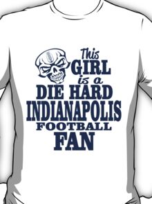 THIS GIRL IS A DIE HARD INDIANAPOLIS FOOTBALL FAN T-Shirt