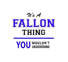 It's a FALLON thing, you wouldn't understand !! by yourname