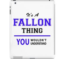 It's a FALLON thing, you wouldn't understand !! iPad Case/Skin
