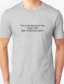 This Is My Riding On The Tractor With My Brother Shirt T-Shirt