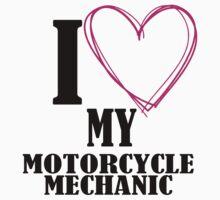 I LOVE MY MOTORCYCLE MECHANIC by BADASSTEES