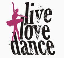 I LIVE LOVE DANCE by BADASSTEES