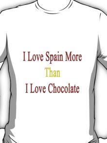 I Love Spain More Than I Love Chocolate  T-Shirt