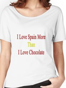 I Love Spain More Than I Love Chocolate  Women's Relaxed Fit T-Shirt