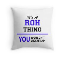 It's a ROH thing, you wouldn't understand !! Throw Pillow