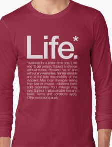 Life.* Available for a limited time only. Long Sleeve T-Shirt