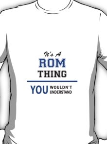 It's a ROM thing, you wouldn't understand !! T-Shirt