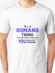 It's a ROMANO thing, you wouldn't understand !! T-Shirt
