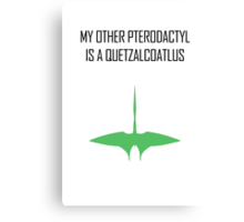 My other Pterodactyl is a Quetzalcoatlus Canvas Print