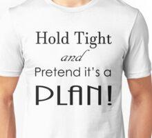 Pretend it's a Plan Unisex T-Shirt