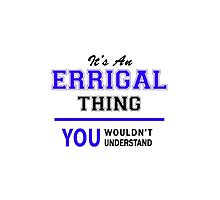 It's an ERRIGAL thing, you wouldn't understand !! by thenamer