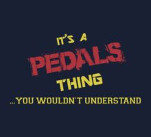It's a PEDALS thing, you wouldn't understand !! by itsmine