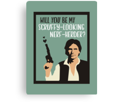 Will You Be My Scruffy-Looking Nerf-Herder? Canvas Print