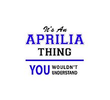 It's an APRILIA thing, you wouldn't understand !! by allnames