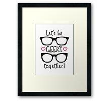 Let's Be Geeky Together Framed Print