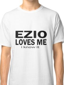 Ezio loves me Classic T-Shirt
