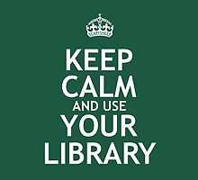 Keep Calm and Use Your Library by QueenHare