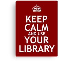 Keep Calm and Use Your Library Canvas Print