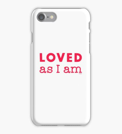 Loved as I am  iPhone Case/Skin