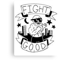 Fight Good -- Advice and judgement Canvas Print