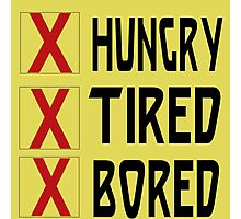 HUNGRY TIRED BORED Photographic Print