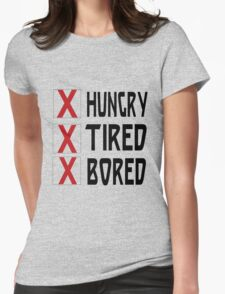 HUNGRY TIRED BORED Womens Fitted T-Shirt