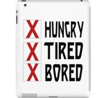 HUNGRY TIRED BORED iPad Case/Skin