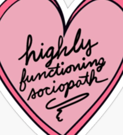 Highly Functioning Sociopath Sticker