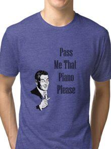 Pass Me That Piano Tri-blend T-Shirt