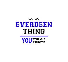 It's an EVERDEEN thing, you wouldn't understand !! Photographic Print