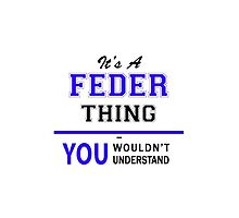 It's a FEDER thing, you wouldn't understand !! by yourname