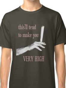 make you very high Classic T-Shirt