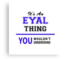 It's an EYAL thing, you wouldn't understand !! Canvas Print