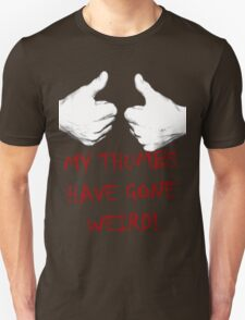 my thumbs have gone weird T-Shirt