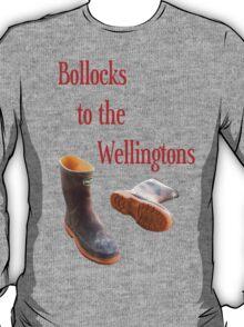 bollocks to the wellingtons T-Shirt
