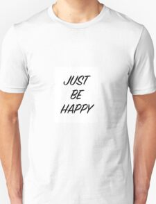 Just Be Happy Collection! Unisex T-Shirt