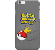 Gotta Wreck'em All iPhone Case/Skin