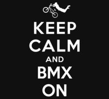 Keep Calm and BMX On by ilovedesign