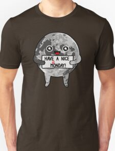 Have a Nice Moonday Unisex T-Shirt