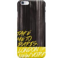 Take me to...Paris, London, New York iPhone Case/Skin
