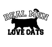 Real Men Love Cats Photographic Print