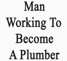 Man Working To Become A Plumber by supernova23