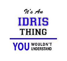 It's an IDRIS thing, you wouldn't understand !! Photographic Print