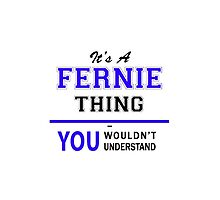 It's a FERNIE thing, you wouldn't understand !! by yourname