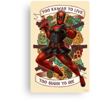 Too Kawaii to Live Too Sugoi to Die Canvas Print
