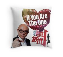 If You Are The One...Shirt that I need Throw Pillow