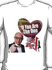 If You Are The One...Shirt that I need T-Shirt