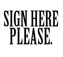 SIGN HERE PLEASE.  by r5paradise