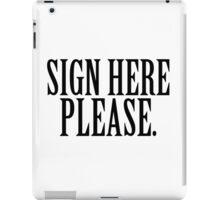 SIGN HERE PLEASE.  iPad Case/Skin