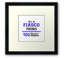 It's a FIASCO thing, you wouldn't understand !! Framed Print